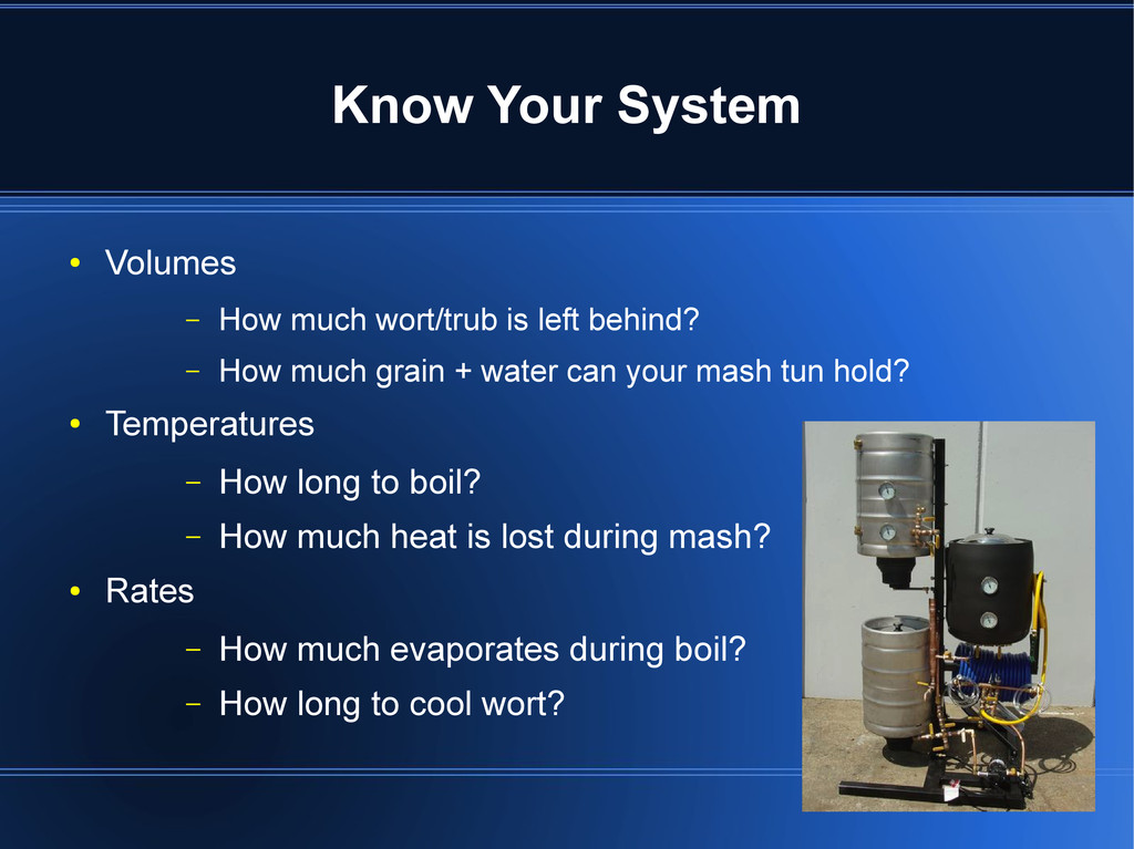 Know Your System ● Volumes – How much wort/trub...