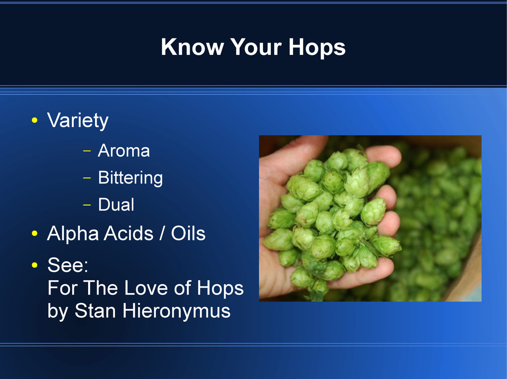 Know Your Hops ● Variety – Aroma – Bittering – ...