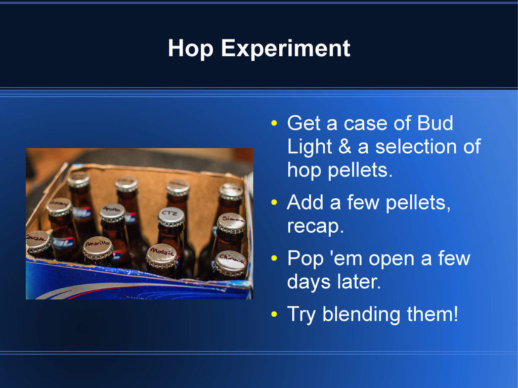 Hop Experiment ● Get a case of Bud Light & a se...