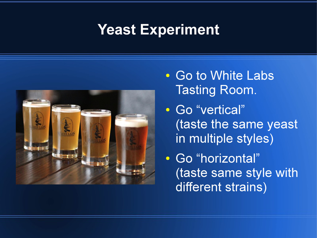 Yeast Experiment ● Go to White Labs Tasting Roo...