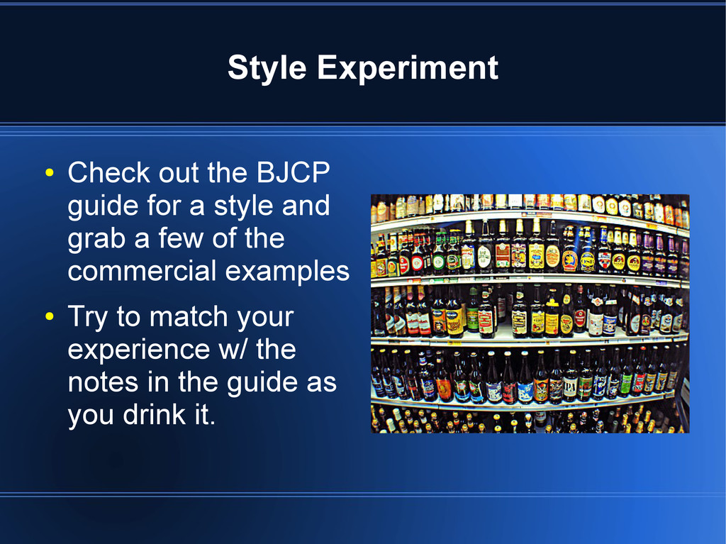 Style Experiment ● Check out the BJCP guide for...