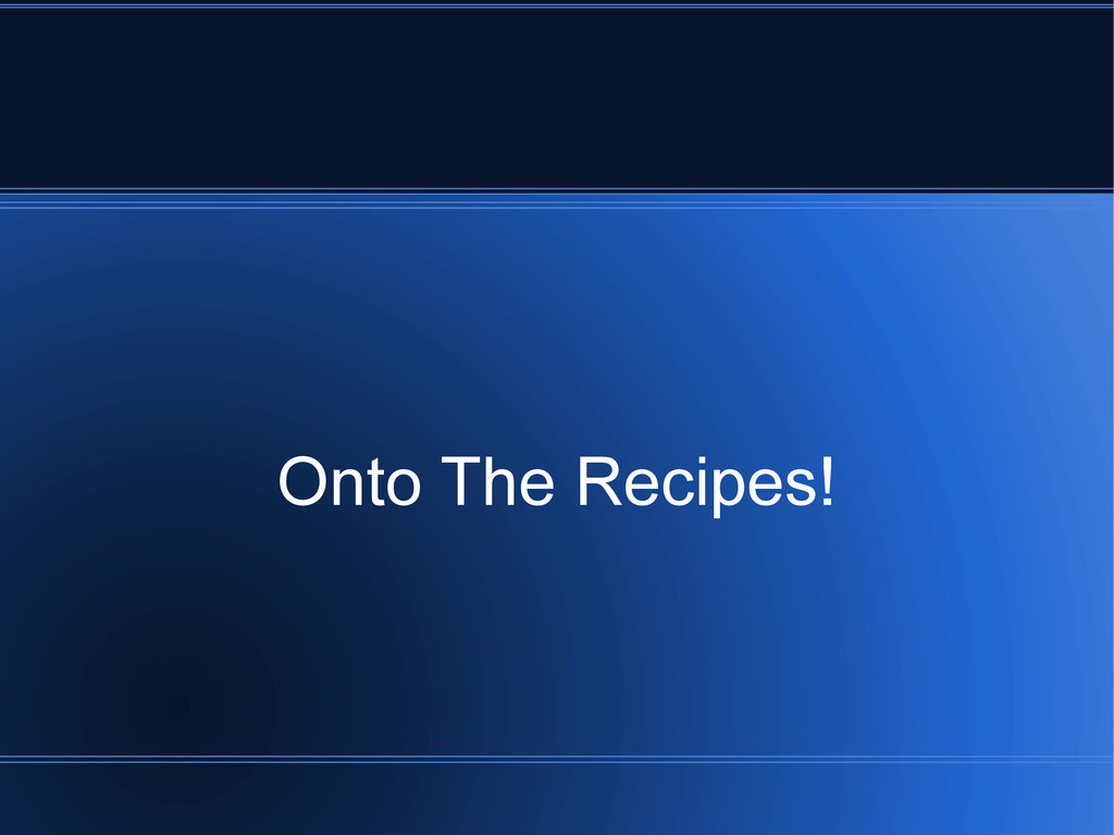 Onto The Recipes!