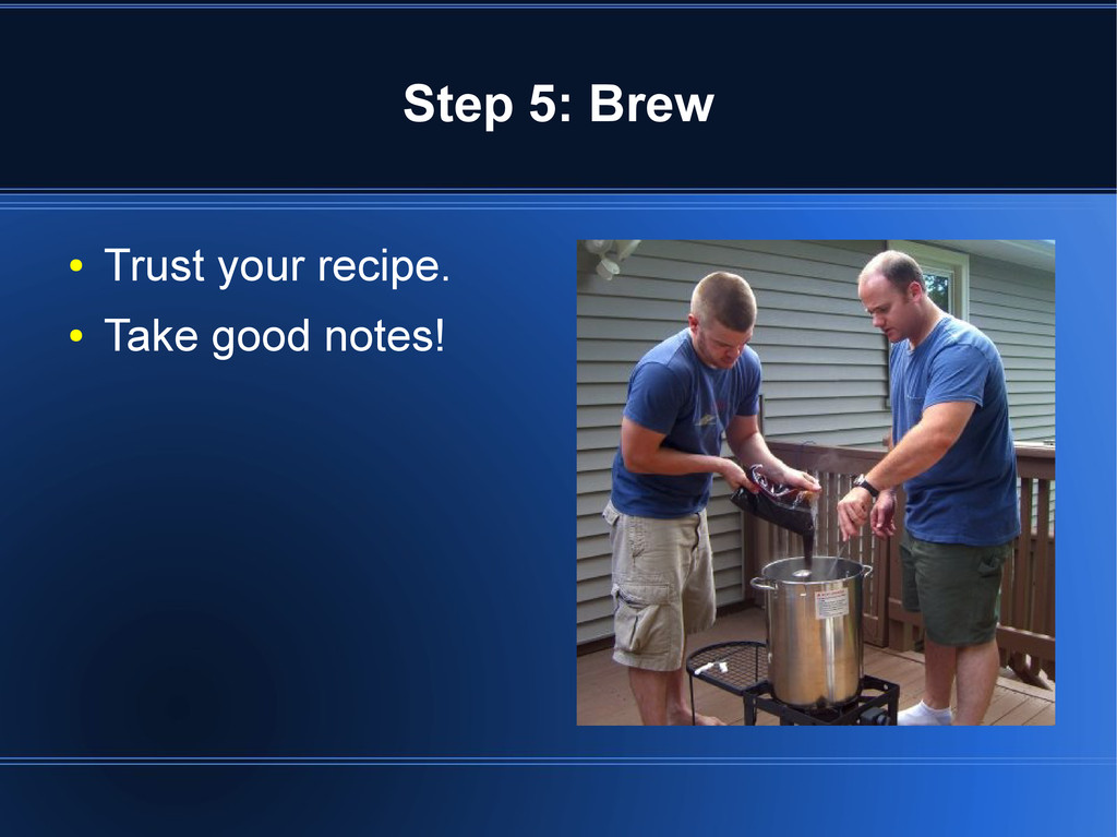 Step 5: Brew ● Trust your recipe. ● Take good n...