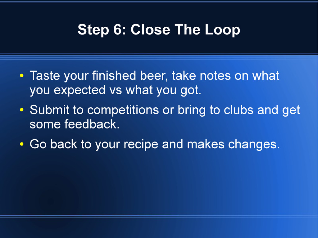 Step 6: Close The Loop ● Taste your finished be...