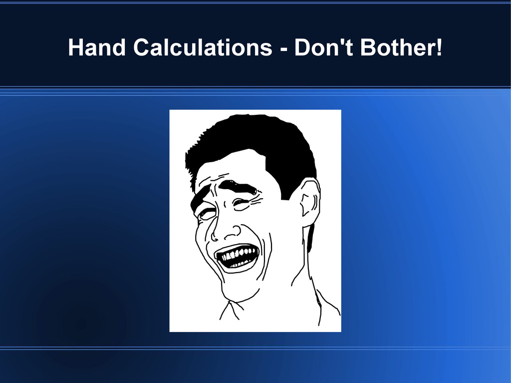 Hand Calculations - Don't Bother!