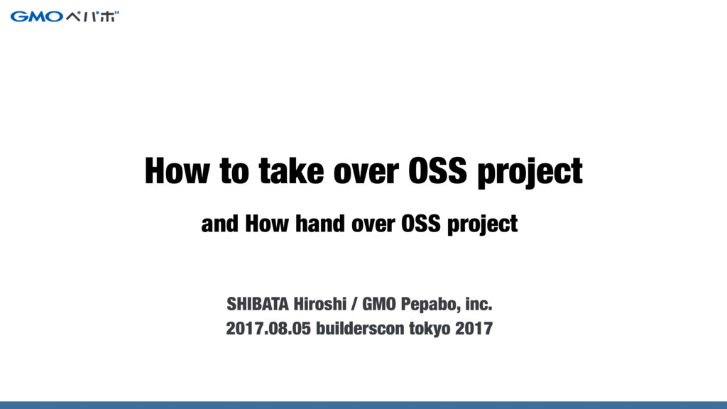 and How hand over OSS project SHIBATA Hiroshi /...