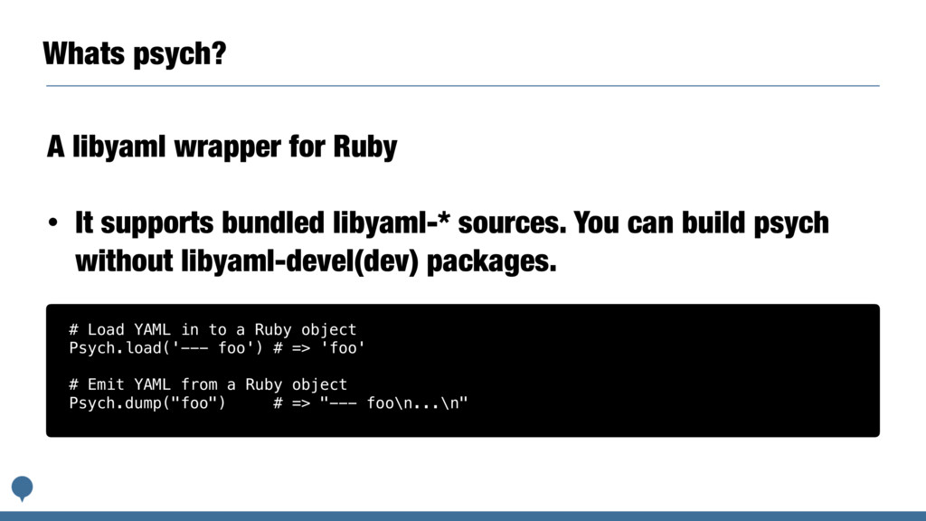 Whats psych? A libyaml wrapper for Ruby • It su...