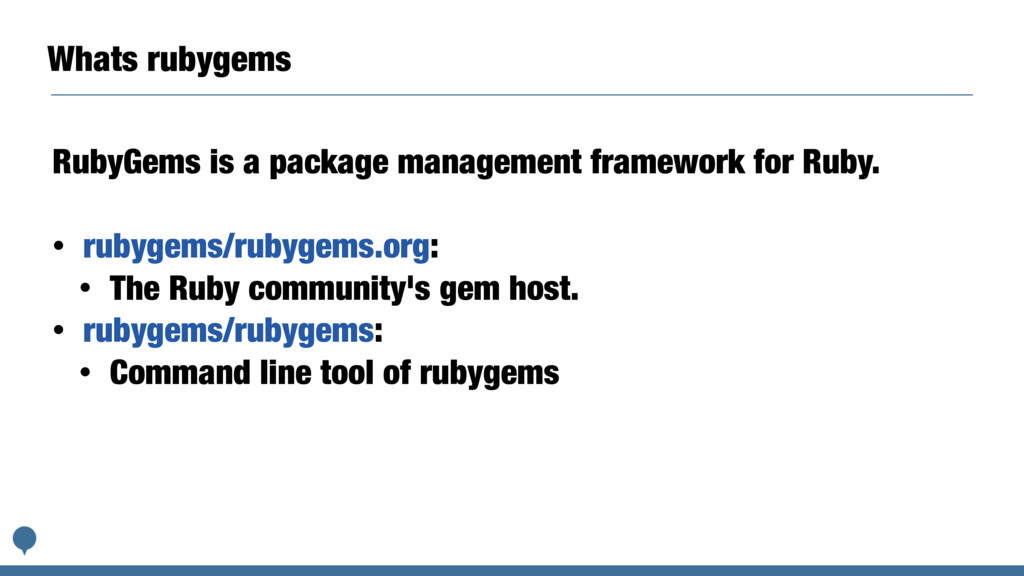 Whats rubygems RubyGems is a package management...