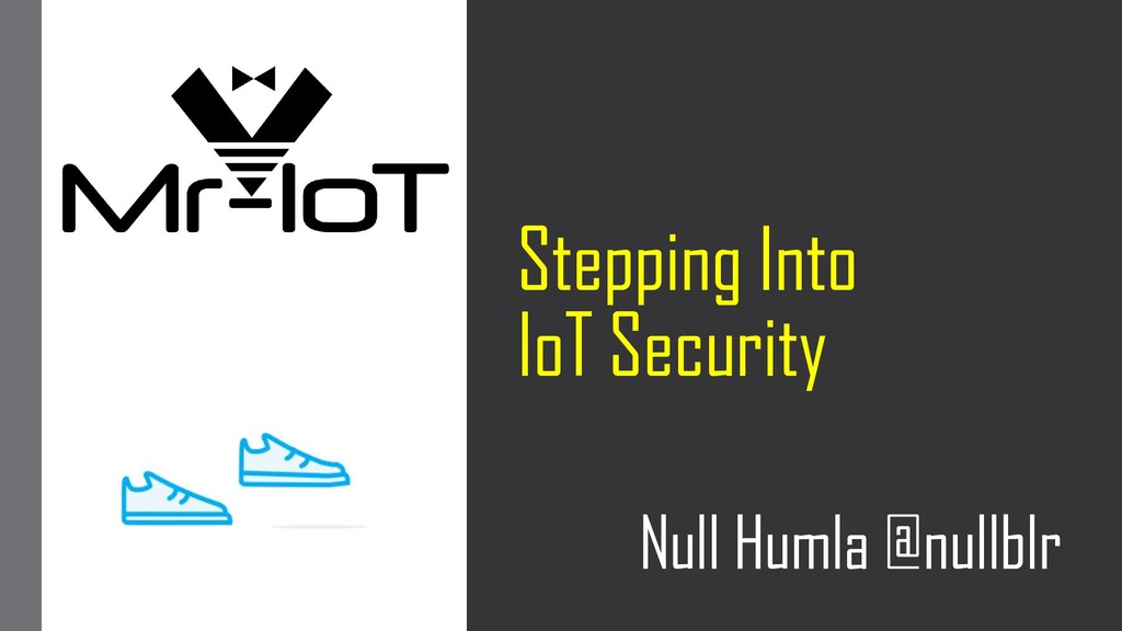 Stepping Into IoT Security Null Humla @nullblr