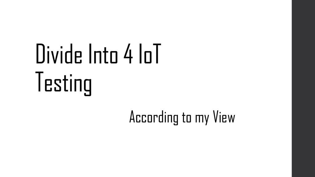Divide Into 4 IoT Testing According to my View