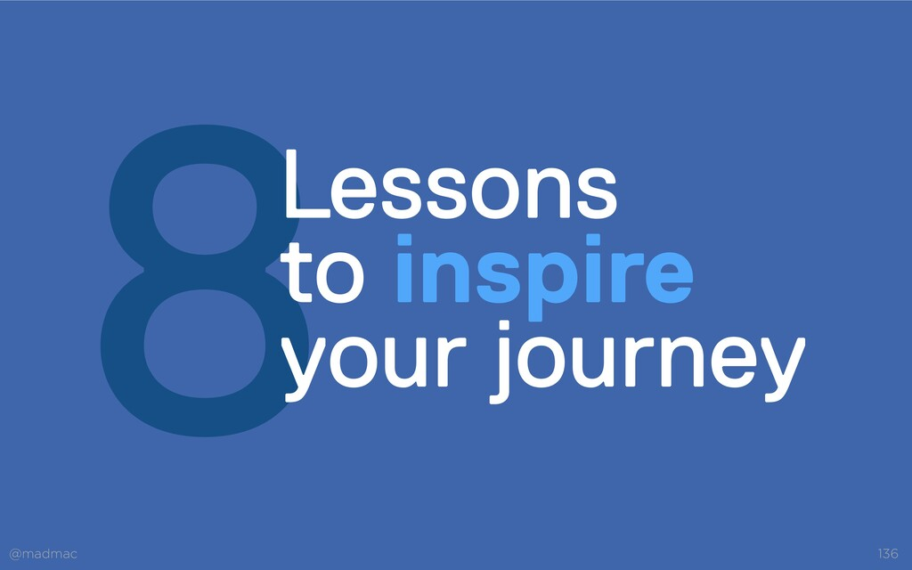 @madmac 136 8Lessons  to inspire  your journey