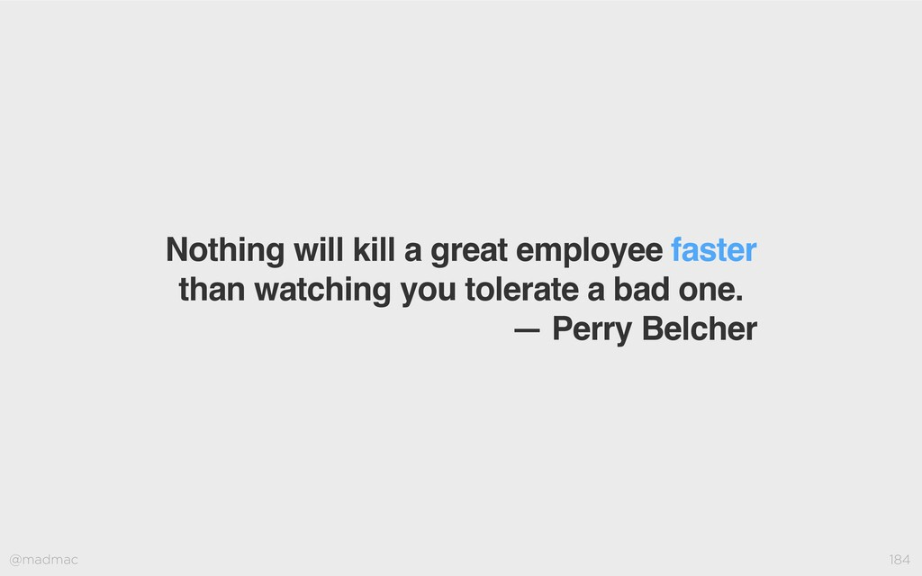 @madmac 184 Nothing will kill a great employee ...