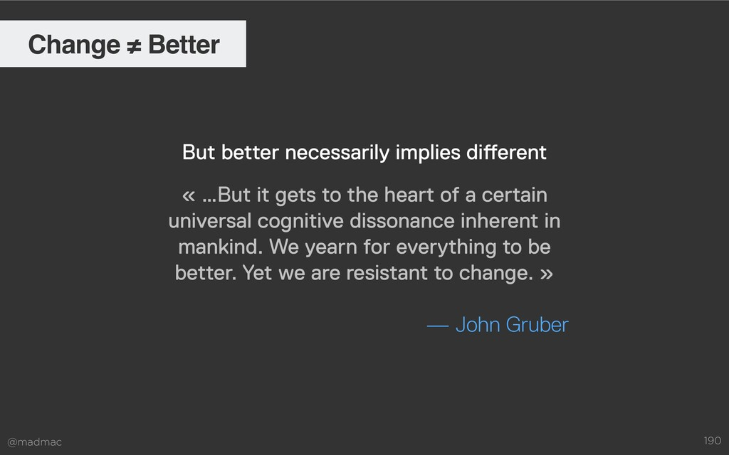 @madmac 190 Change ≠ Better « …But it gets to t...