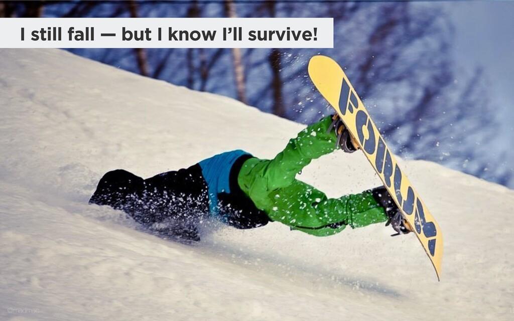 @madmac 19 I still fall — but I know I'll survi...