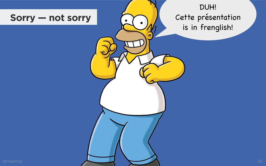 @madmac 26 Sorry — not sorry DUH!  Cette présen...
