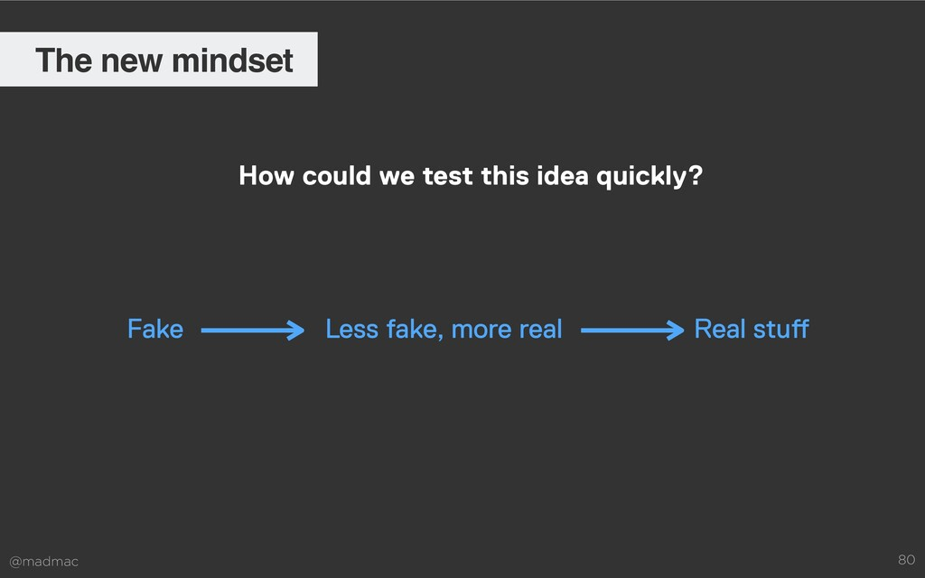 @madmac 80 The new mindset How could we test th...
