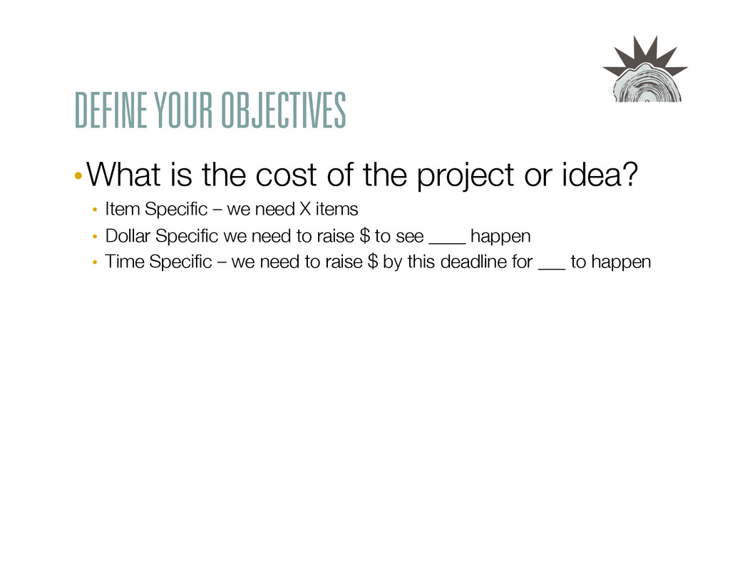 DEFINE YOUR OBJECTIVES •What is the cost of th...
