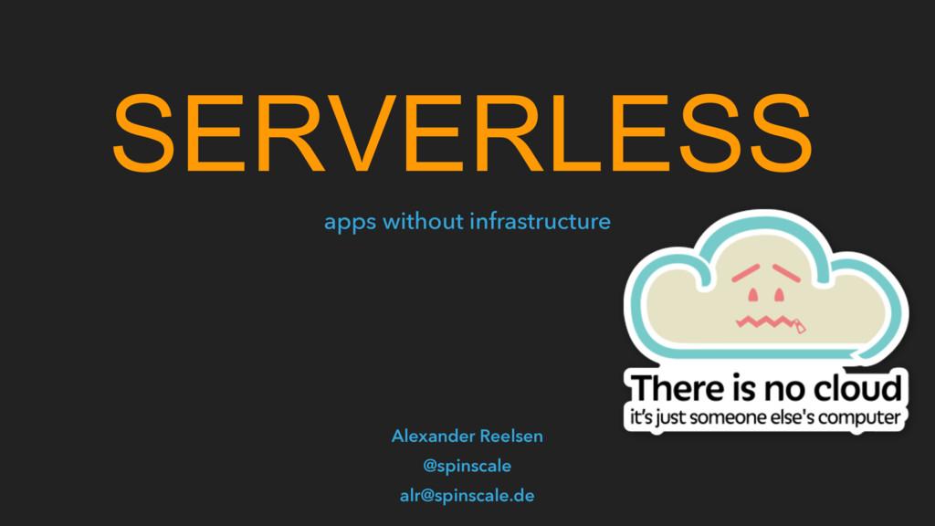 SERVERLESS Alexander Reelsen @spinscale alr@spi...