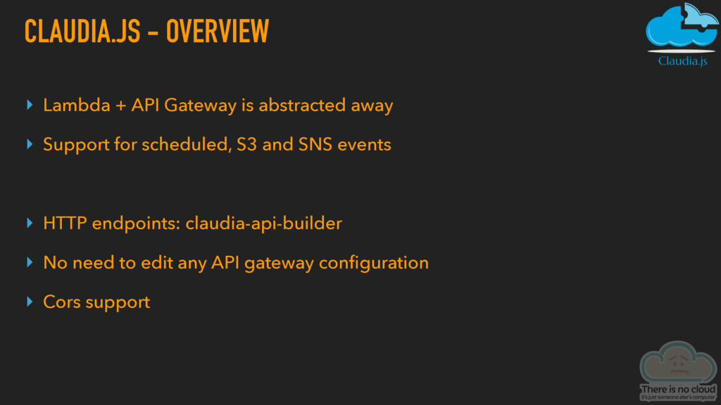 CLAUDIA.JS - OVERVIEW ▸ Lambda + API Gateway is...