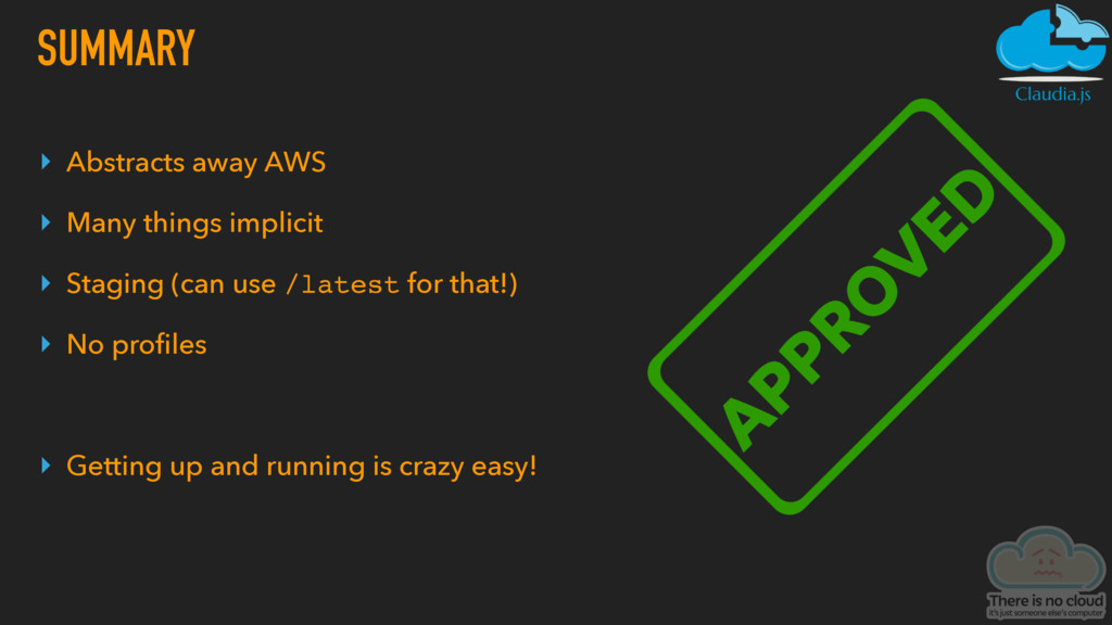 ▸ Abstracts away AWS ▸ Many things implicit ▸ S...