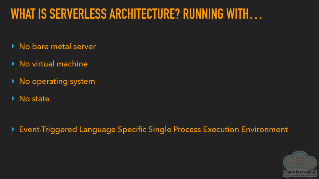 WHAT IS SERVERLESS ARCHITECTURE? RUNNING WITH… ...