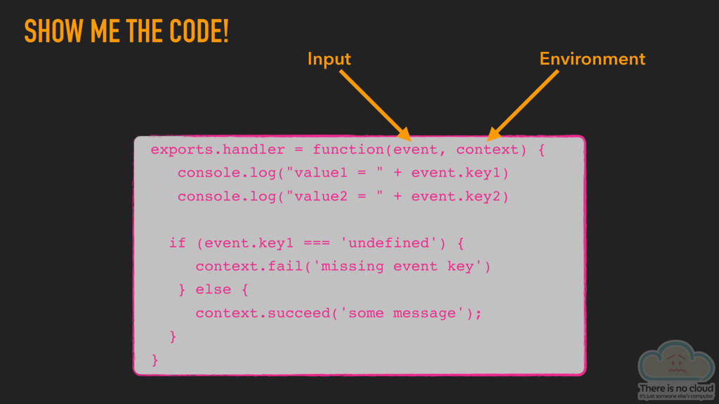 SHOW ME THE CODE! exports.handler = function(ev...