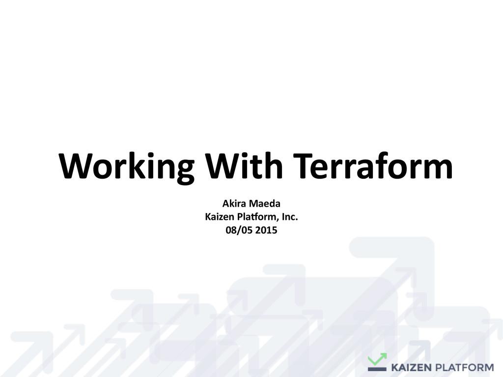 Working With Terraform Akira Maeda ...
