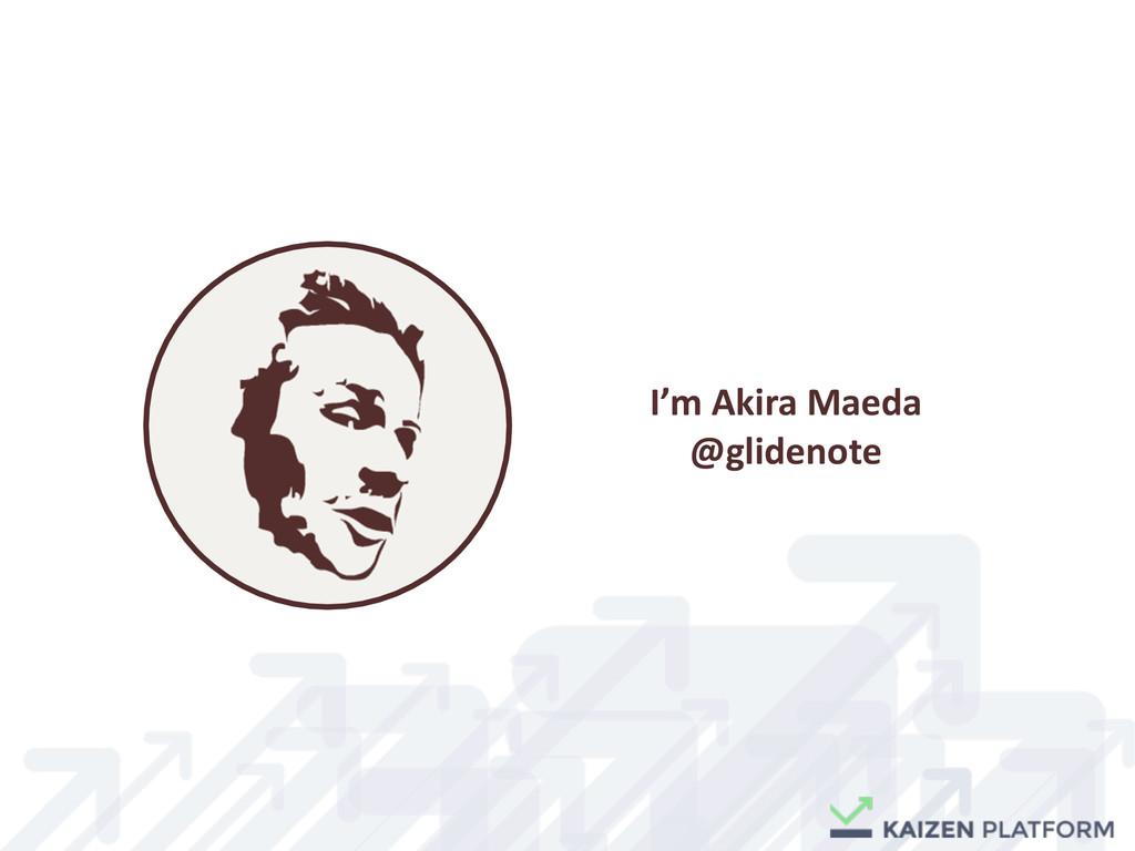 I'm Akira Maeda  @glidenote