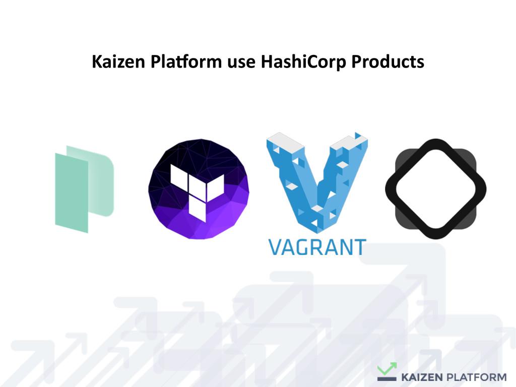 Kaizen Pla7orm use HashiCorp Produc...