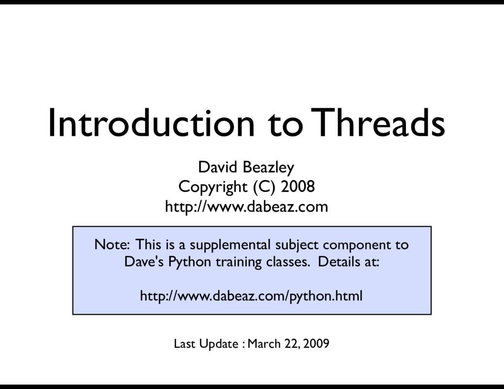 Introduction to Threads David Beazley Copyright...