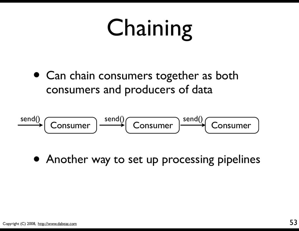 Copyright (C) 2008, http://www.dabeaz.com Chain...
