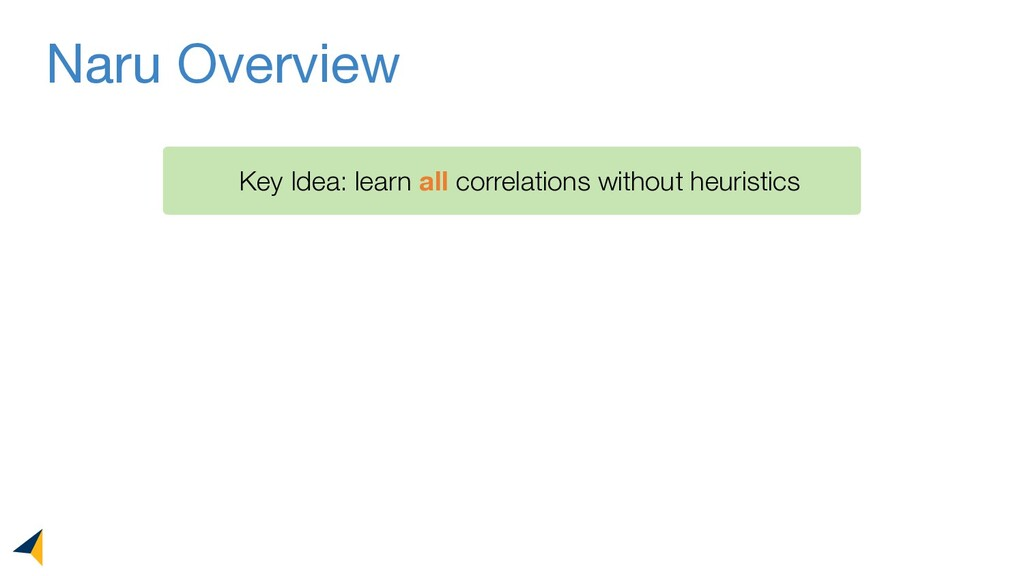 Key Idea: learn all correlations without heuris...