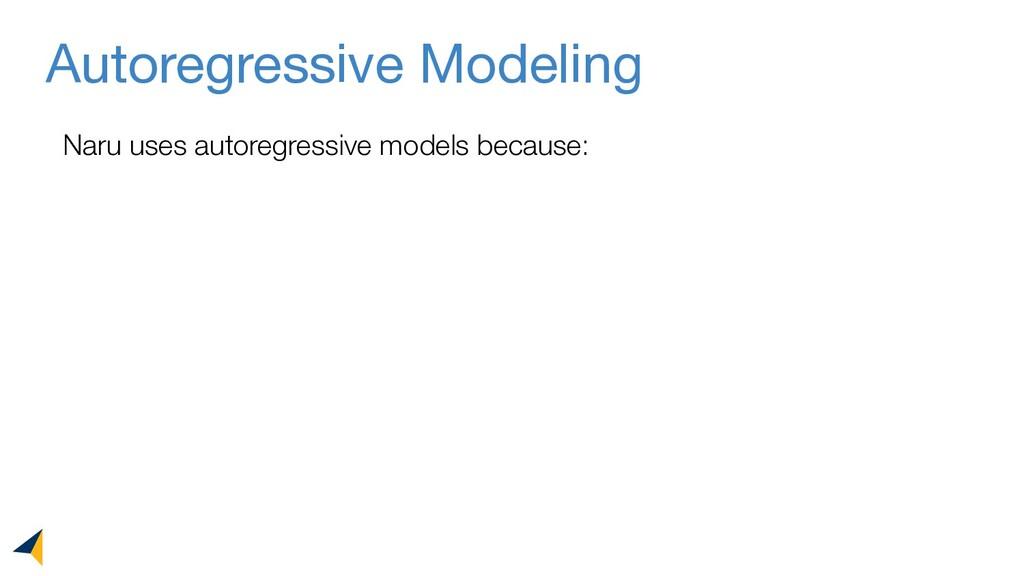 Autoregressive Modeling Naru uses autoregressiv...