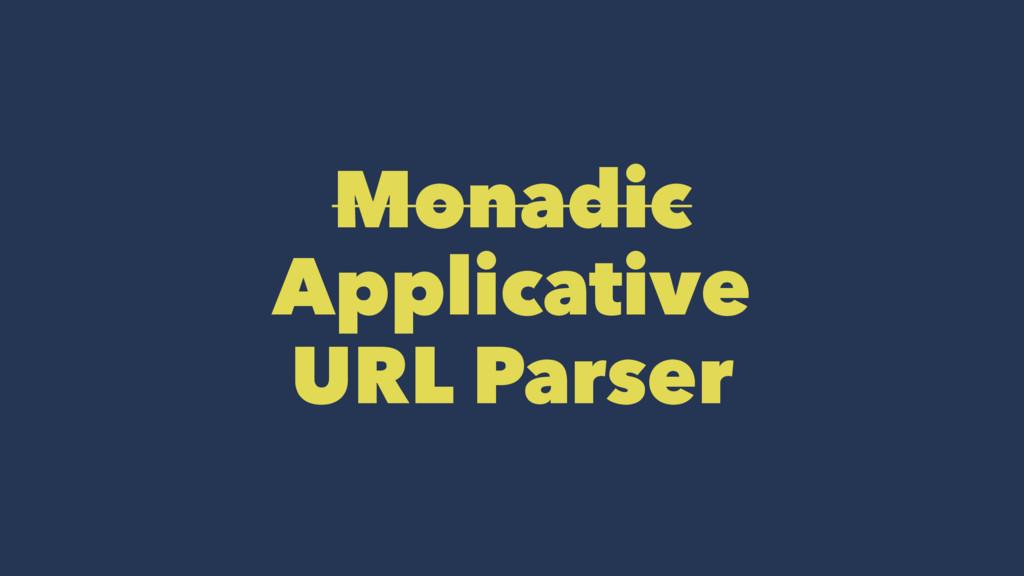 Monadic Applicative URL Parser
