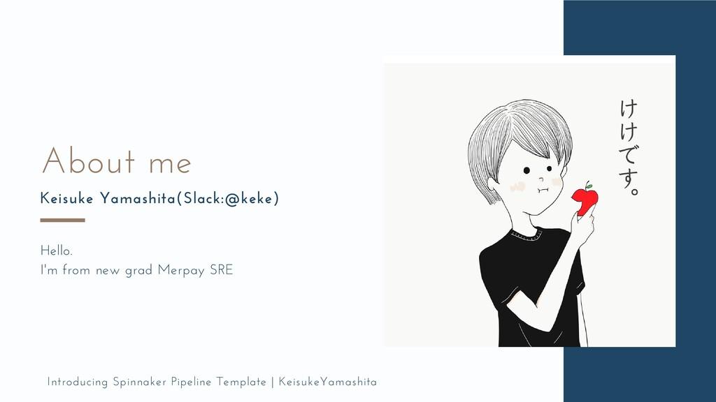 About me Keisuke Yamashita(Slack:@keke) Hello. ...