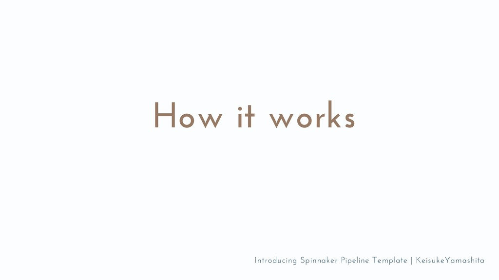 How it works Introducing Spinnaker Pipeline Tem...