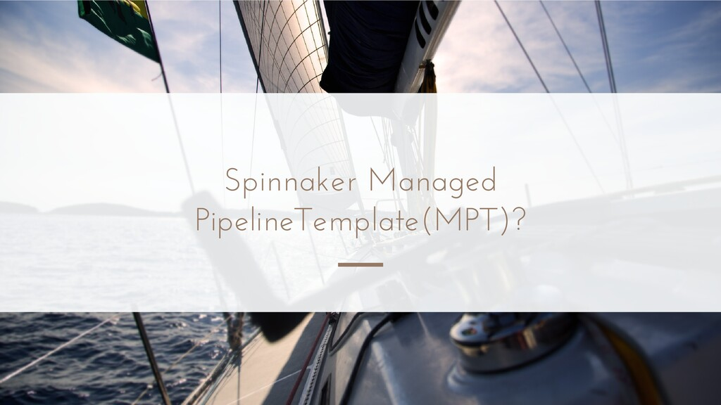 Spinnaker Managed PipelineTemplate(MPT)?