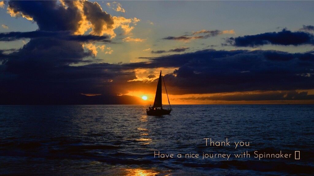 Thank you Have a nice journey with Spinnaker