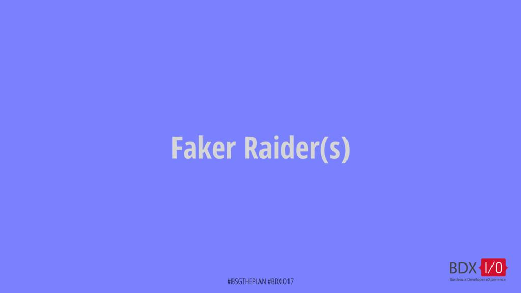 #BSGTHEPLAN #BDXIO17 Faker Raider(s)