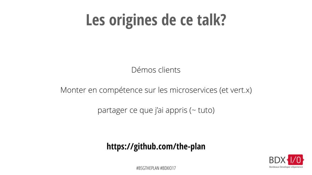 #BSGTHEPLAN #BDXIO17 Les origines de ce talk? D...