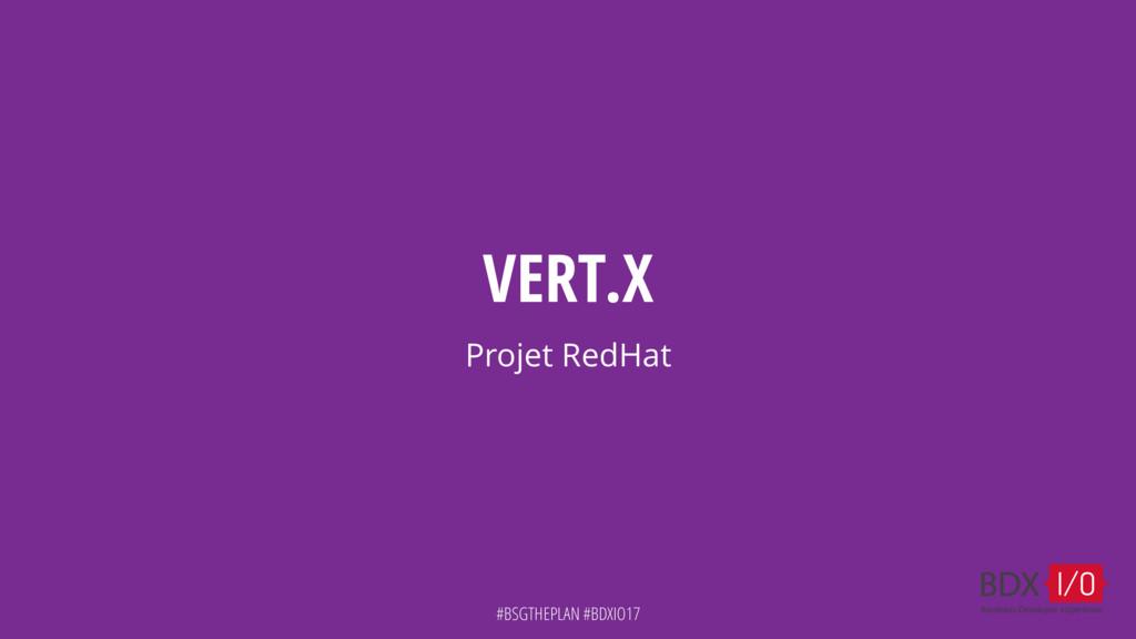 #BSGTHEPLAN #BDXIO17 VERT.X Projet RedHat #BSGT...