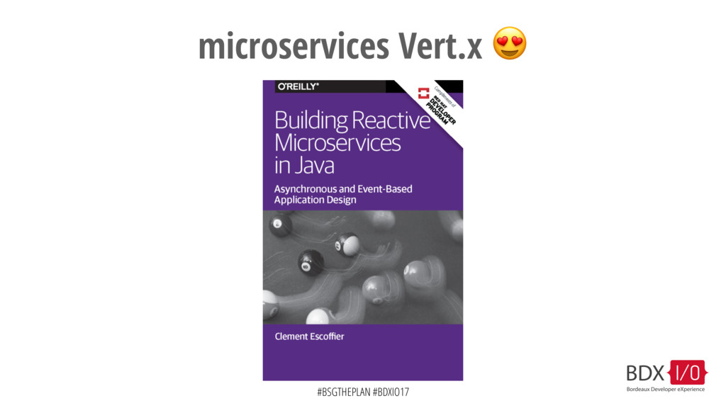 #BSGTHEPLAN #BDXIO17 microservices Vert.x