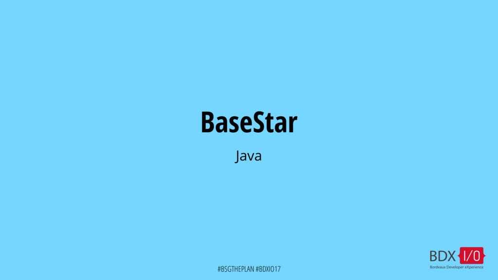#BSGTHEPLAN #BDXIO17 BaseStar Java
