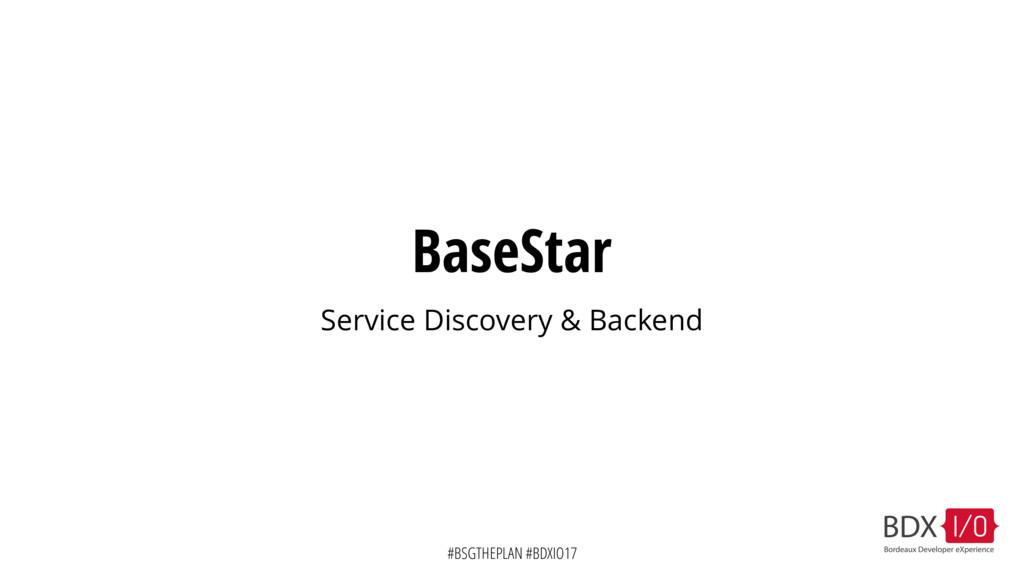 #BSGTHEPLAN #BDXIO17 BaseStar Service Discovery...