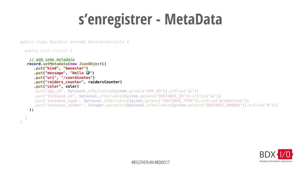 #BSGTHEPLAN #BDXIO17 s'enregistrer - MetaData p...