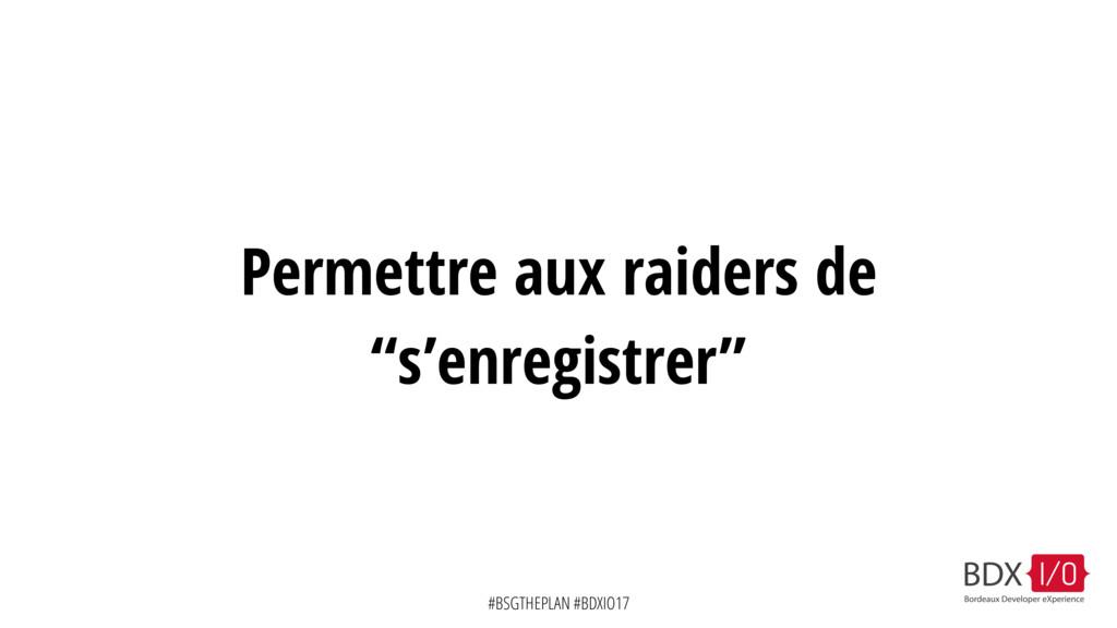 "#BSGTHEPLAN #BDXIO17 Permettre aux raiders de ""..."