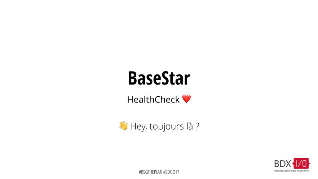 #BSGTHEPLAN #BDXIO17 BaseStar HealthCheck ❤  He...