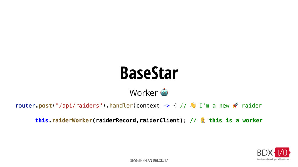 #BSGTHEPLAN #BDXIO17 BaseStar Worker  this.raid...