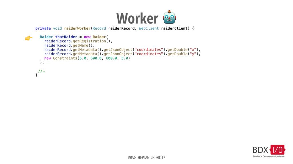 #BSGTHEPLAN #BDXIO17 Worker  private void raide...