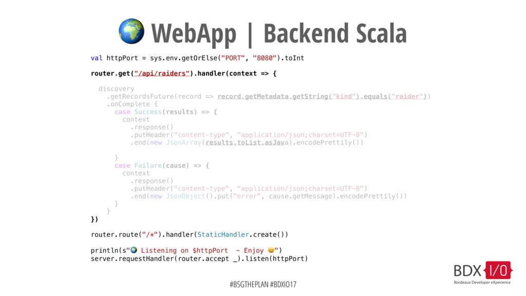 #BSGTHEPLAN #BDXIO17  WebApp | Backend Scala va...